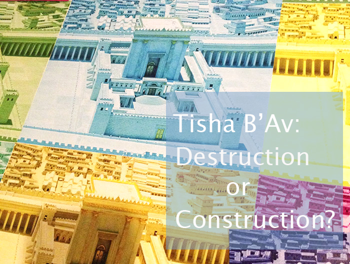 Tisha B'Av: Destruction or Construction By Jewish Latin Princess