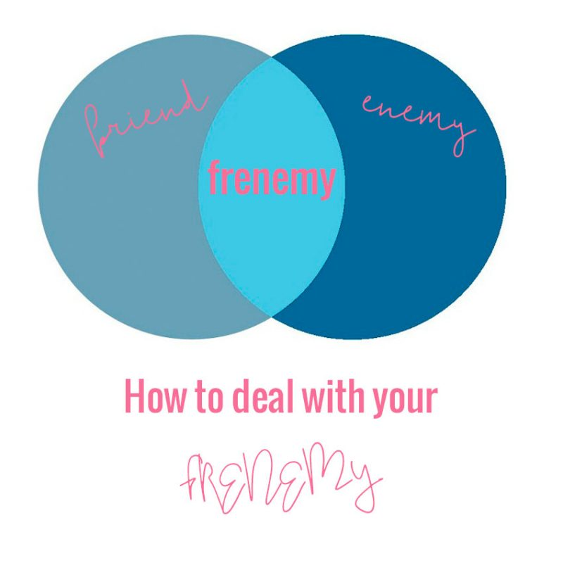 "How to deal with your ""frenemy""?"