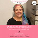 Episode 140: Dr. Rivkah Lambert Adler, Author & Adult Educator